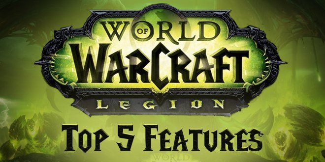 Kekraptor Top 5 New Features In World Of Warcraft Legion World Of Warcraft Legion Warcraft Legion World Of Warcraft