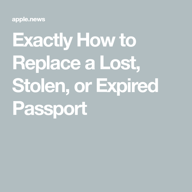 Exactly How To Replace A Lost Stolen Or Expired Passport Real Simple Expired Passport Lost Passport Passport