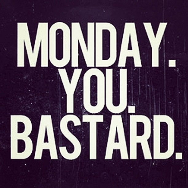 When I am done with school.. I will love Mondays again