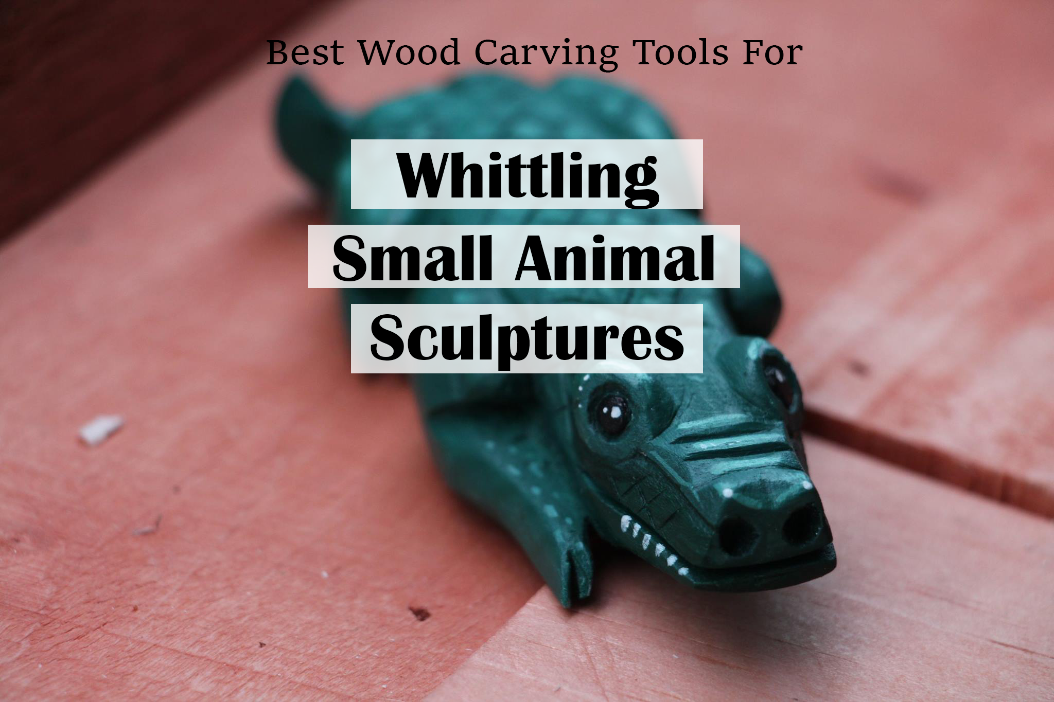 Top rated wood carving tools for whittling small sculpture animals