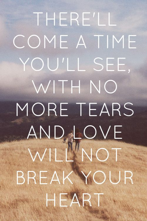 No More Tears Love Quotes Outdoors Nature Heart Life Time Tears See Words Mumford And Sons No More Tears