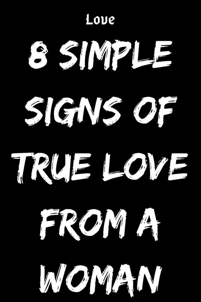 8 SIMPLE SIGNS OF TRUE LOVE FROM A WOMAN | Signs of true love, Love advice, Simple signs