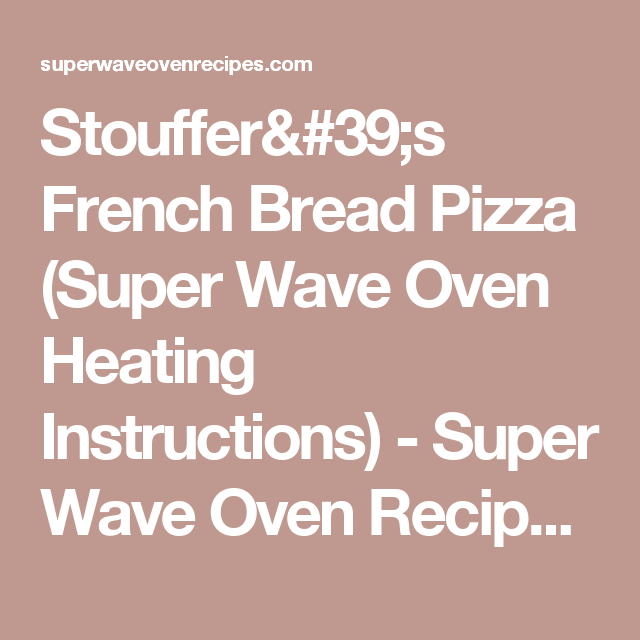 Stouffers French Bread Pizza Super Wave Oven Heating Instructions