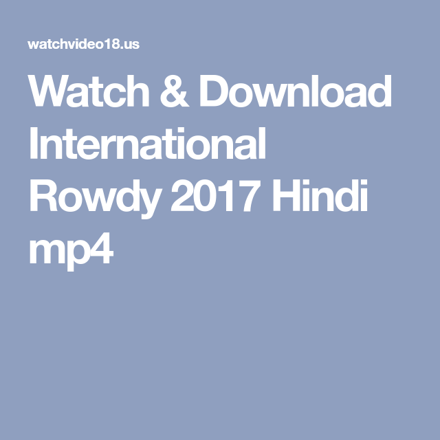 Watch Download International Rowdy 2017 Hindi Mp4 Rowdy Hindi Entertaining