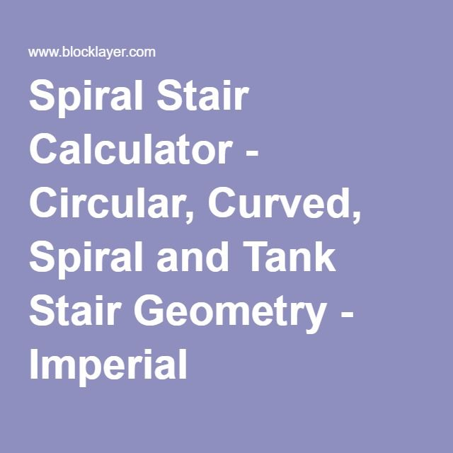 Spiral Stair Calculator Circular Curved Spiral And Tank Stair Geometry Imperial Growth Chart Calculator Growth Chart Baby Growth