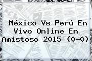 http://tecnoautos.com/wp-content/uploads/imagenes/tendencias/thumbs/mexico-vs-peru-en-vivo-online-en-amistoso-2015-00.jpg Mexico Vs Peru 2015. México vs Perú en vivo online en amistoso 2015 (0-0), Enlaces, Imágenes, Videos y Tweets - http://tecnoautos.com/actualidad/mexico-vs-peru-2015-mexico-vs-peru-en-vivo-online-en-amistoso-2015-00/