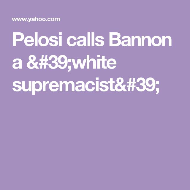 Pelosi calls Bannon a 'white supremacist'