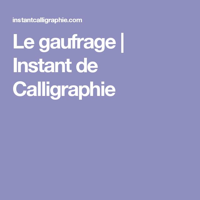 Le gaufrage   Instant  de Calligraphie