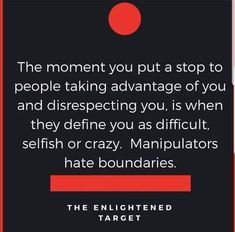 the moment you put a stop to people taking advantage of you and disrespecting you, is when they define you as difficult, selfish or crazy.
