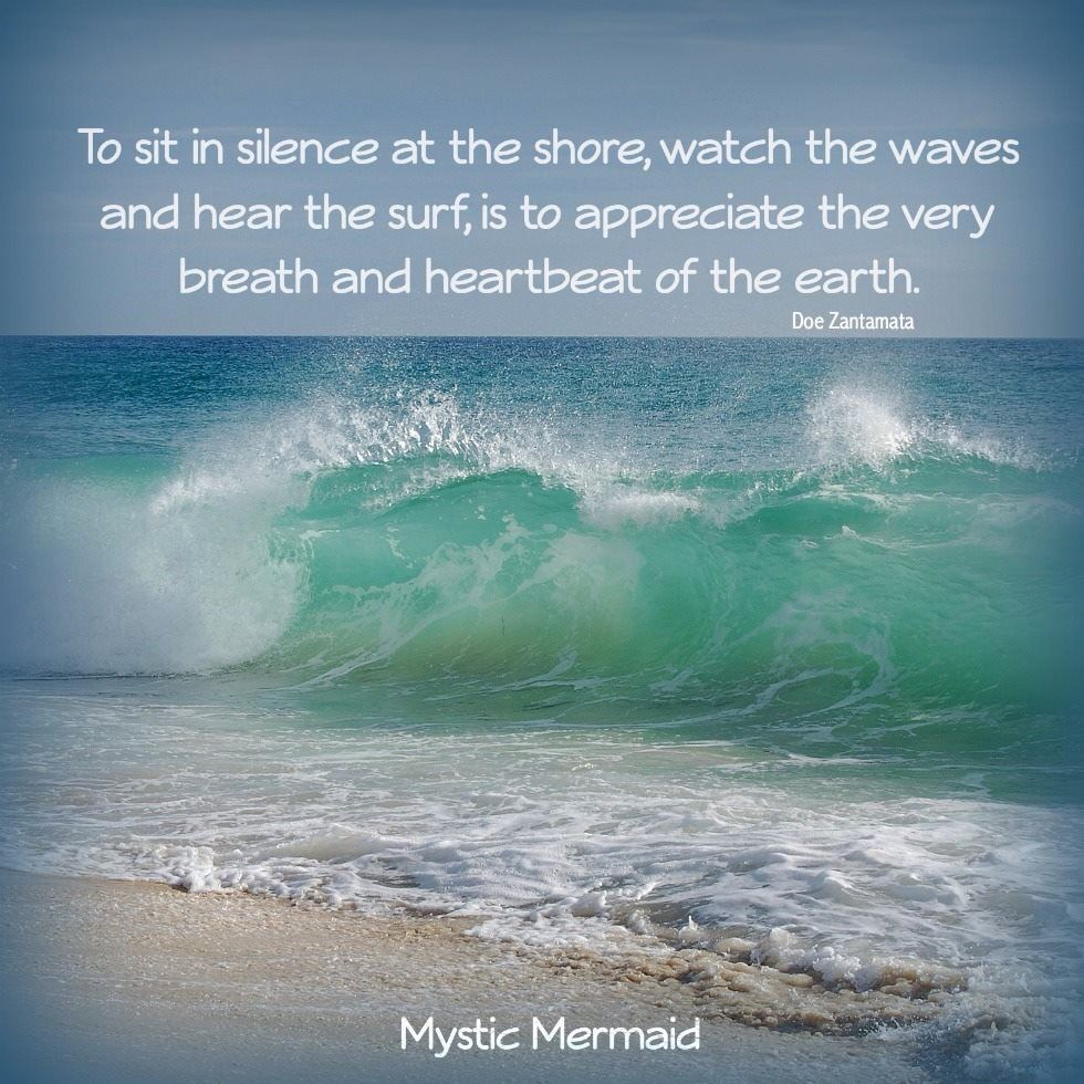 To Sit In Silence At The Shore, Watch The Waves And Hear The Surf, Is To  Appreciate The Very Breath And Heartbeat Of The Earth.