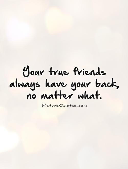 your true friends always have your back no matter what picture