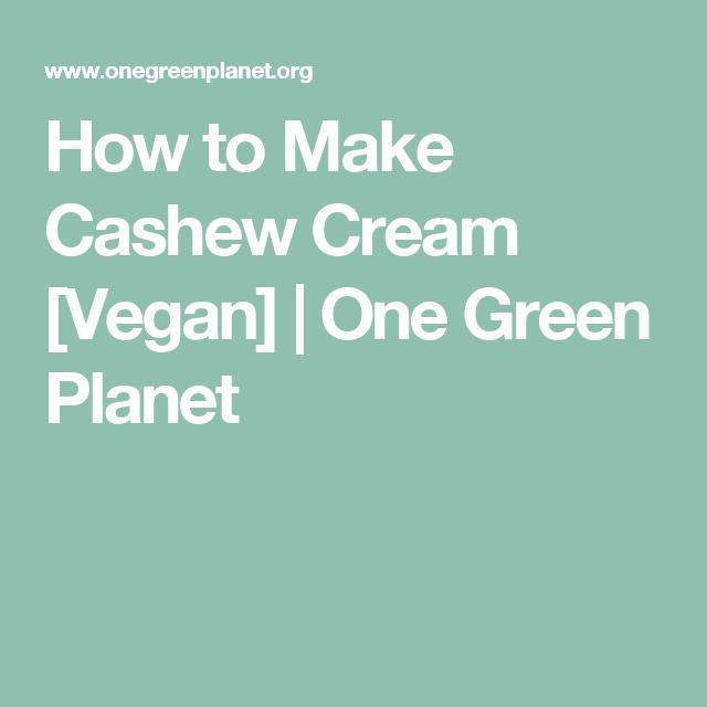 How to Make Cashew Cream [Vegan] | One Green Planet