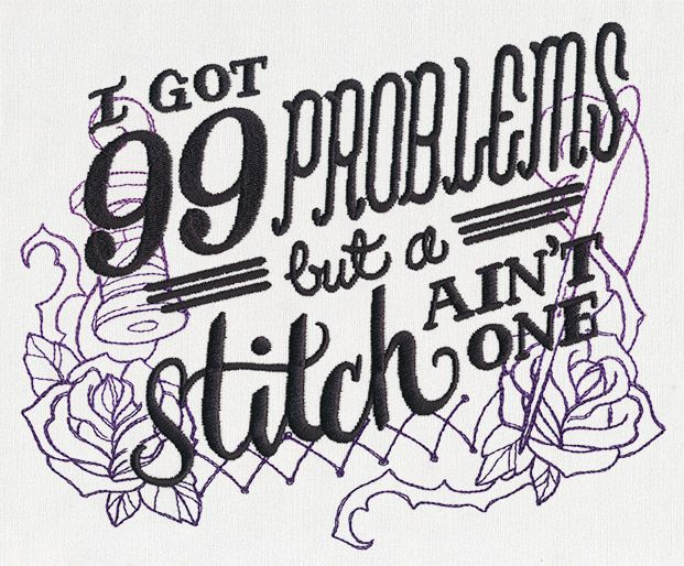Wicked Stitchery - I've Got 99 Problems   Urban Threads: Unique and Awesome Embroidery Designs