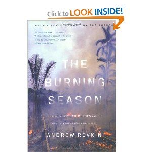 The Burning Season: The Murder of Chico Mendes and the Fight for the Amazon Rain Forest: Andrew Revkin: 0001559630892: Amazon.com: Books