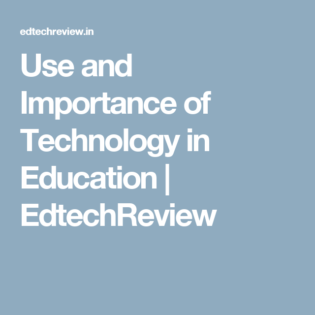 Use And Importance Of Technology In Education Edtechreview Education Technology Educational Technology