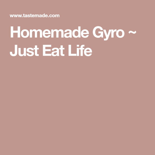 Homemade Gyro ~ Just Eat Life
