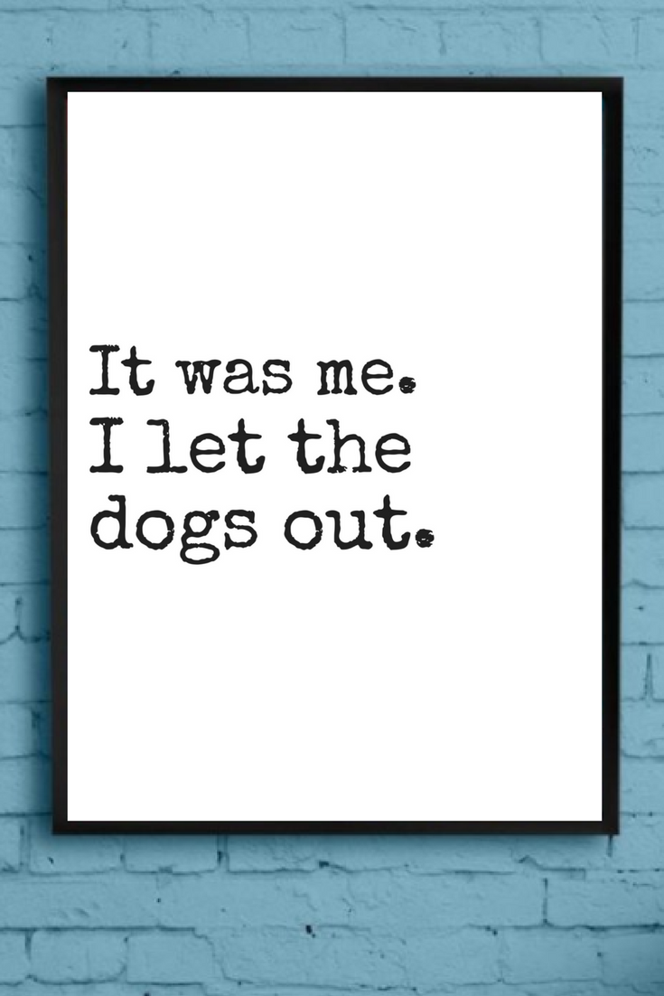 I let the dogs out. Funny prints   funny quote wall print   funny humor  Wall Art 282484462