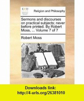 Sermons and discourses on practical subjects; never before printed. By Robert Moss, ...  Volume 7 of 7 (9781171074380) Robert Moss , ISBN-10: 1171074387  , ISBN-13: 978-1171074380 ,  , tutorials , pdf , ebook , torrent , downloads , rapidshare , filesonic , hotfile , megaupload , fileserve