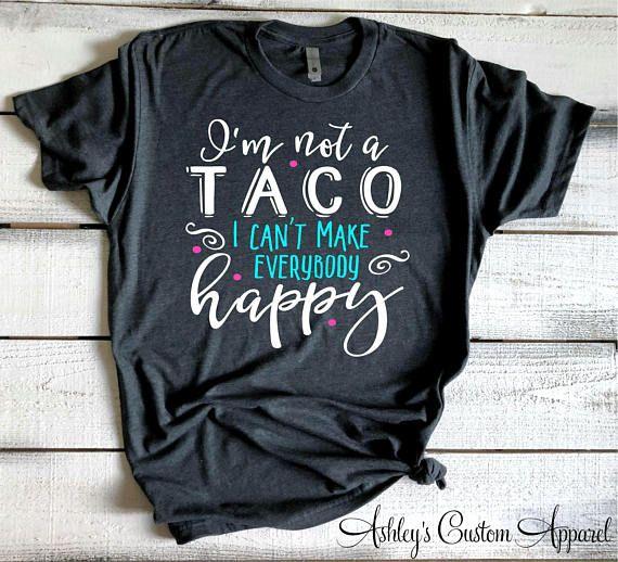 Funny Taco Shirts Taco Lover Shirt I'm Not A Taco I Can't Make Everybody Happy Taco Tuesday Taco Loving Tshirt Tacos Shirt But First Tacos #tacotuesdayrecipes