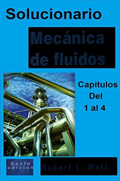 Solucionario De Mecanica De Fluidos Robert L Mott Del Capitulo 1 Al 4 6ta Edicion Mecanica De Los Fluidos Spanish Edition By Solucionario Ing Amazon Educational Books Books Education