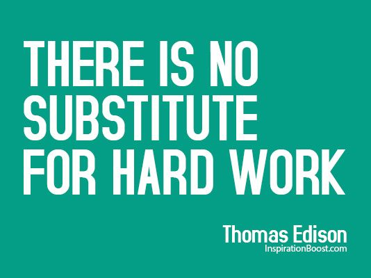 Famous Hard Work Quotes There is no substitute for hard work. #quote #thomasedison  Famous Hard Work Quotes