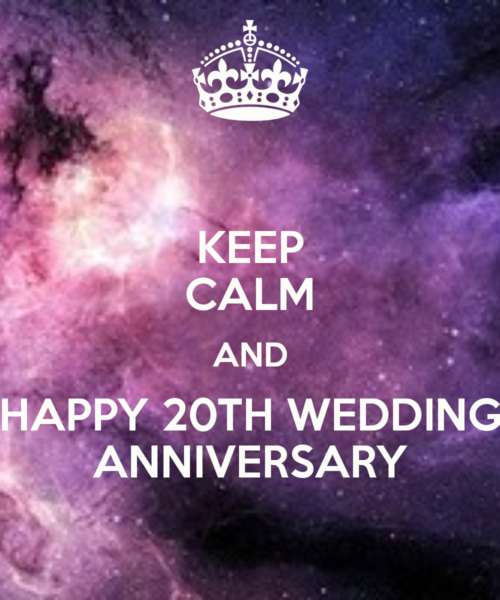 Keep Calm And Happy 20th Wedding Anniversary Wedding Anniversary Poems Anniversary Poems Happy Anniversary Quotes