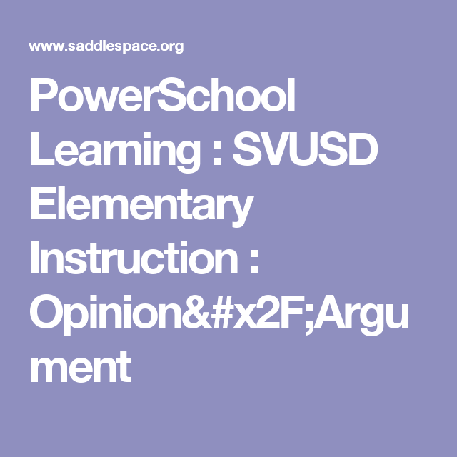 PowerSchool Learning : SVUSD Elementary Instruction : Opinion/Argument