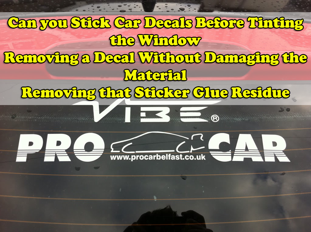 When to Apply Decals to Tinted Windows and How to Remove Stickers from  Laptops and Metal Buckets. Because window tinting is done on the inside of  the glass.