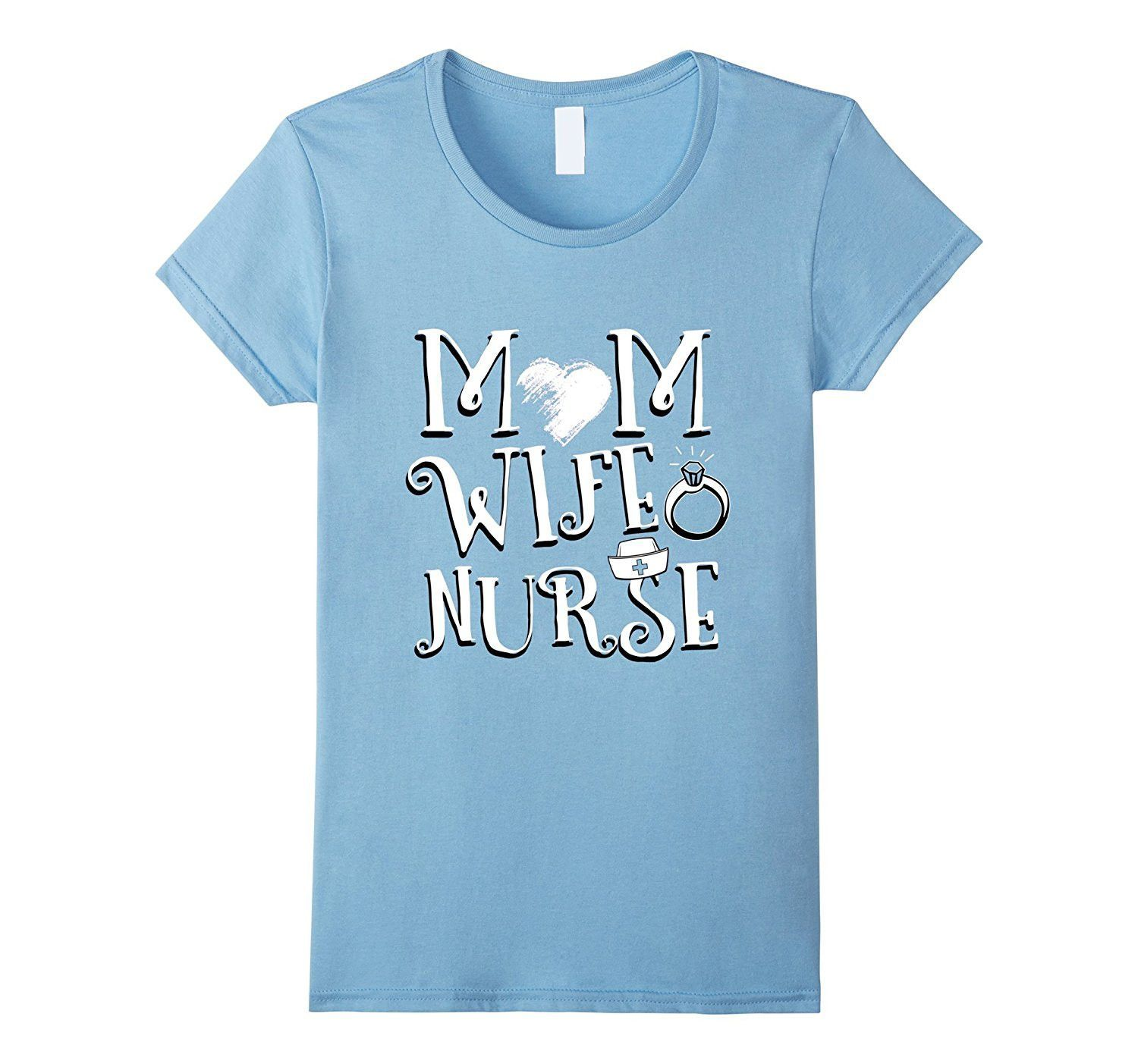 Mom Wife Nurse T-Shirt Great Mom's Day Gift