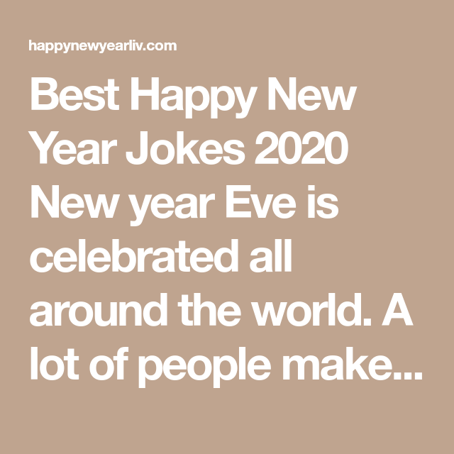 Best Happy New Year Jokes 2020 New Year Eve Is Celebrated All Around The World A Lot Of People Make Plans Fo New Year Jokes Happy New Year Happy New Year 2020