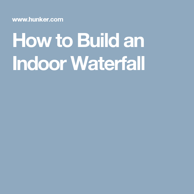 How to Build an Indoor Waterfall