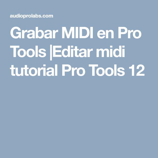 Grabar Midi En Pro Tools Editar Midi Tutorial Pro Tools 12 Pistas Midi Midi Grabado Tutoriales