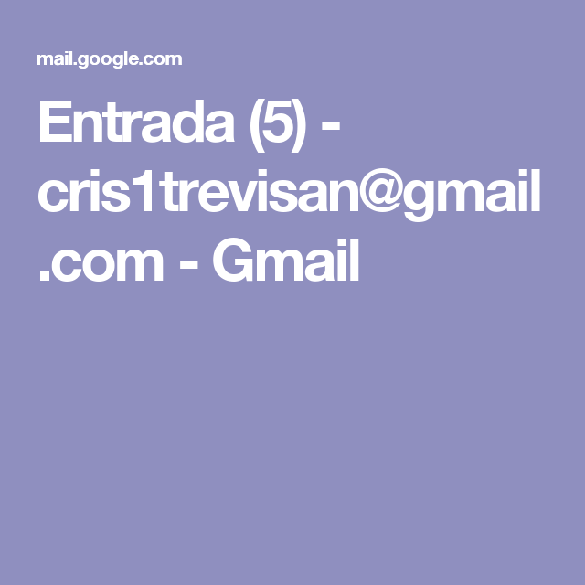 Entrada (5) - cris1trevisan@gmail.com - Gmail