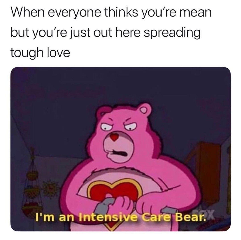 Intensive Care Bear Tough Love Funny Memes Care Bear