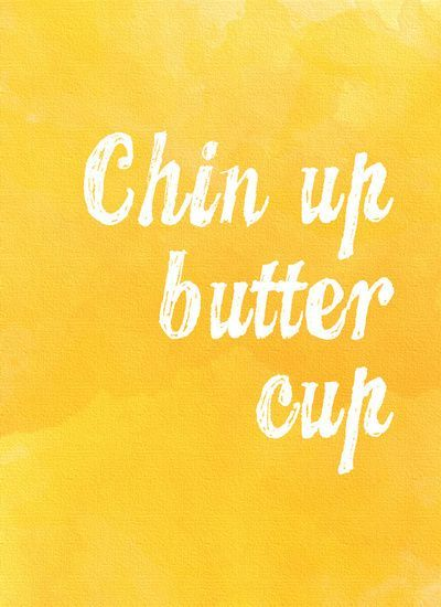 Chin Up Things Are Starting To Look Up Words Chin Up Butter Cups