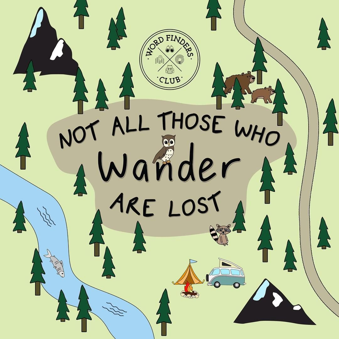 not all those who wander are lost   quote JRR Tolkien ...