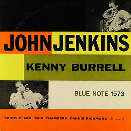 "John Jenkins with Kenny Burrell   Label: Blue Note 1573   12"" LP 1957  Design: Tom Hanan   Photo: Francis Wolff"
