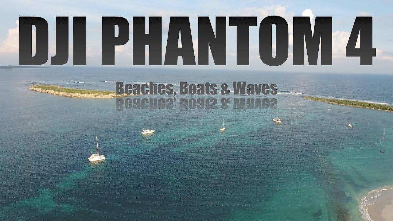 DJI Phantom 4 Beaches, Boats & Waves