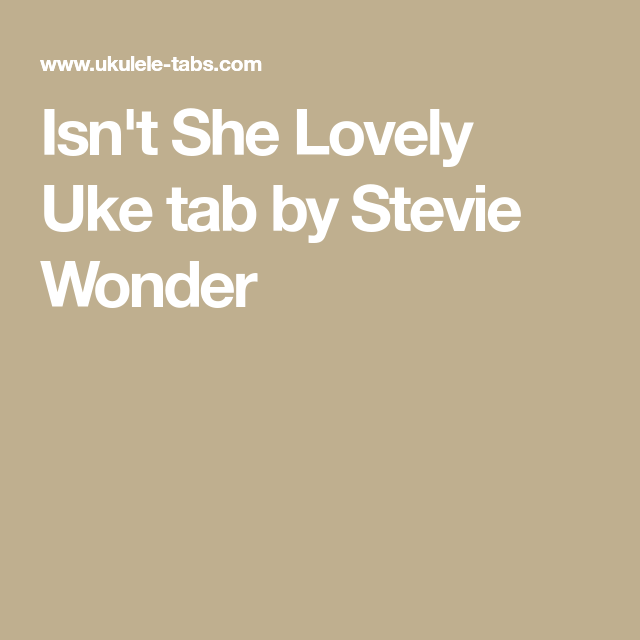 Isnt She Lovely Uke Tab By Stevie Wonder Ukulele Pinterest
