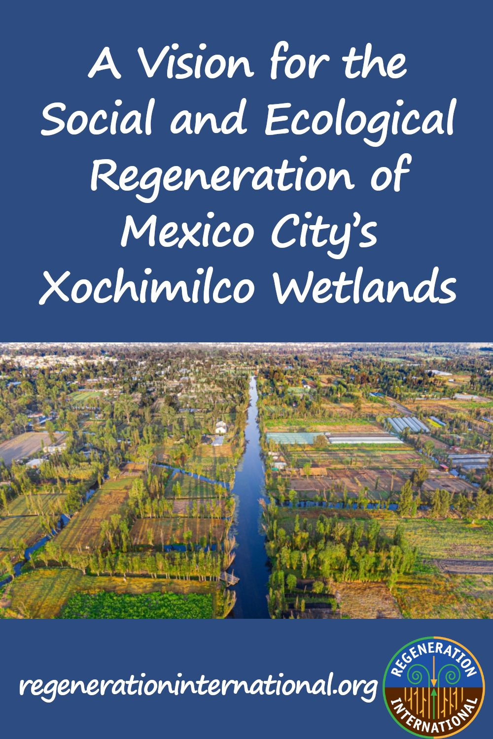 A Vision For The Social And Ecological Regeneration Of Mexico City S Xochimilco Wetlands Regeneration International Carbon Sequestration Wetland Ecology