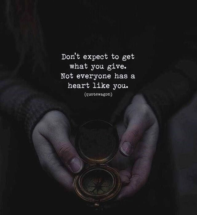 Positive Quotes Dont Expect To Get What You Give Vital Quotes