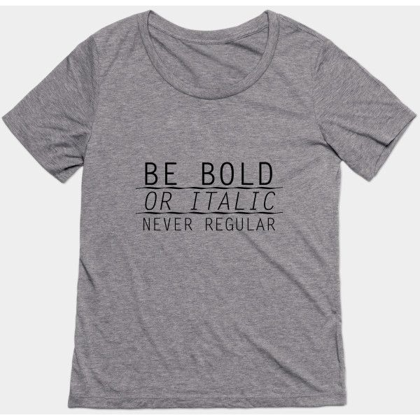 be bold T-Shirt ($27) ❤ liked on Polyvore featuring tops and t-shirts