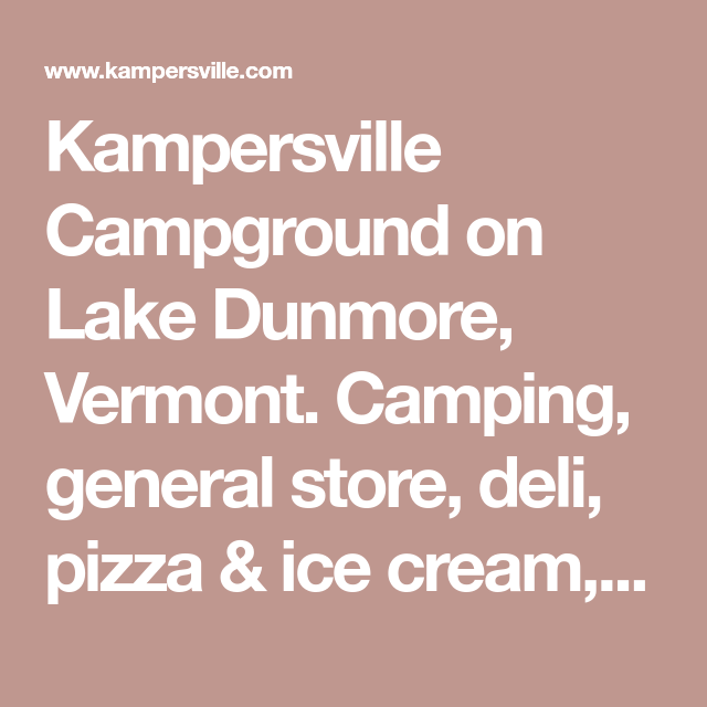 Kampersville Campground On Lake Dunmore Vermont Camping General Store Deli Pizza Ice Cream Mini Golf Pool Activities General Store Dunmore Deli