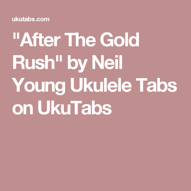 After The Gold Rush By Neil Young Ukulele Tabs On Ukutabs Music