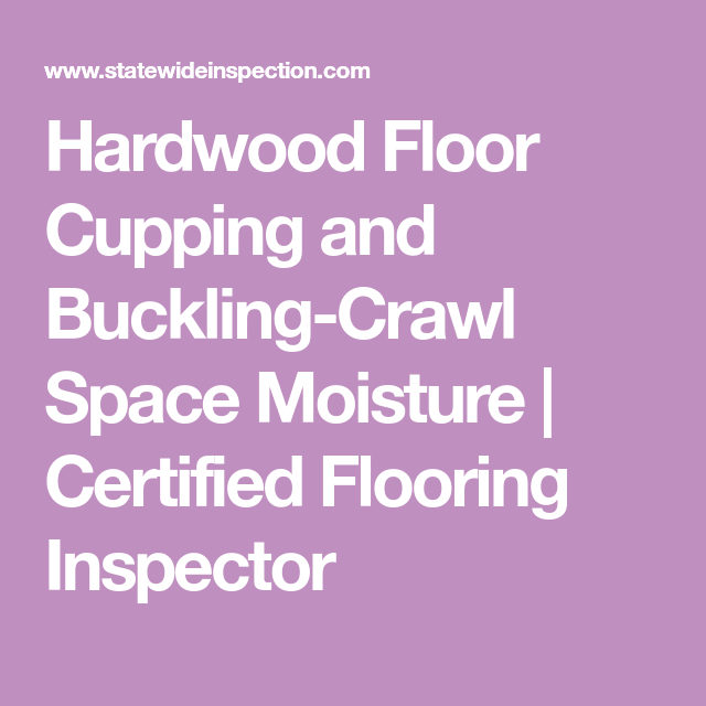 What Causes Buckling And Cupping In Wood Floors: Hardwood Floor Cupping And Buckling-Crawl Space Moisture