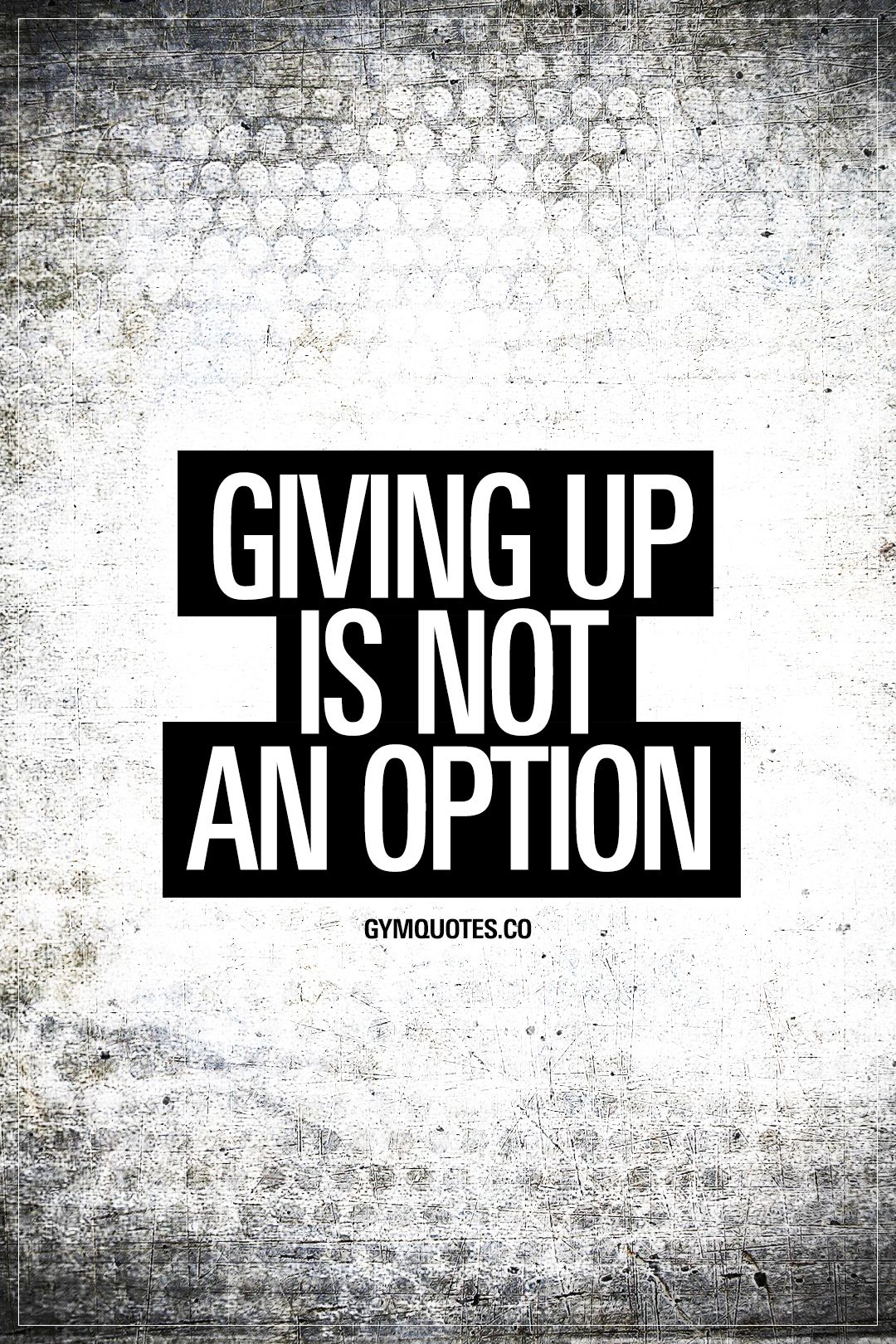 Giving Up Is Not An Option Gymquotes Gymmotivation Gymlife