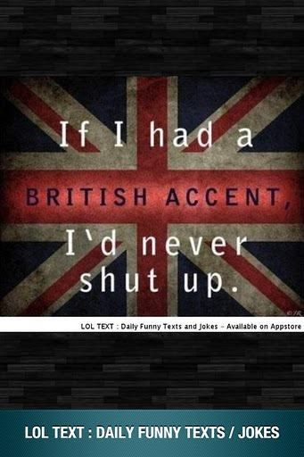She has a British accent and she cannot shut up.