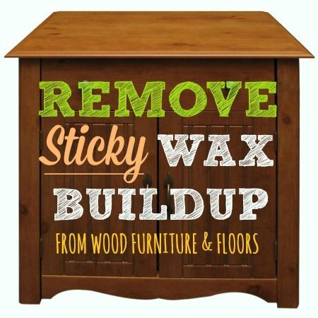 Wood Can Be Ruined By Sticky Buildup Here S How To Remove Wax From Furniture Naturally Without Harming The Plus A Diy Polish