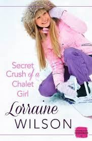 Secret Crush of a Chalet Girl by Lorraine Wilson