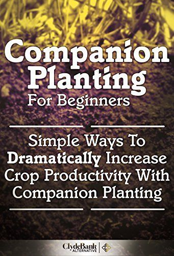Companion Planting For Beginners: Simple Ways To Dramatically Increase Crop Productivity With Companion Planting (Companion Planting, Companion Planting For Beginners) by ClydeBank Alternative, http://www.amazon.com/dp/B00LHG4U3O/ref=cm_sw_r_pi_dp_m8.1ub0DHQWSP